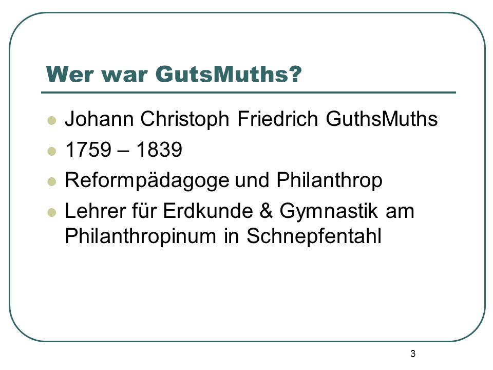 Wer war GutsMuths Johann Christoph Friedrich GuthsMuths 1759 – 1839