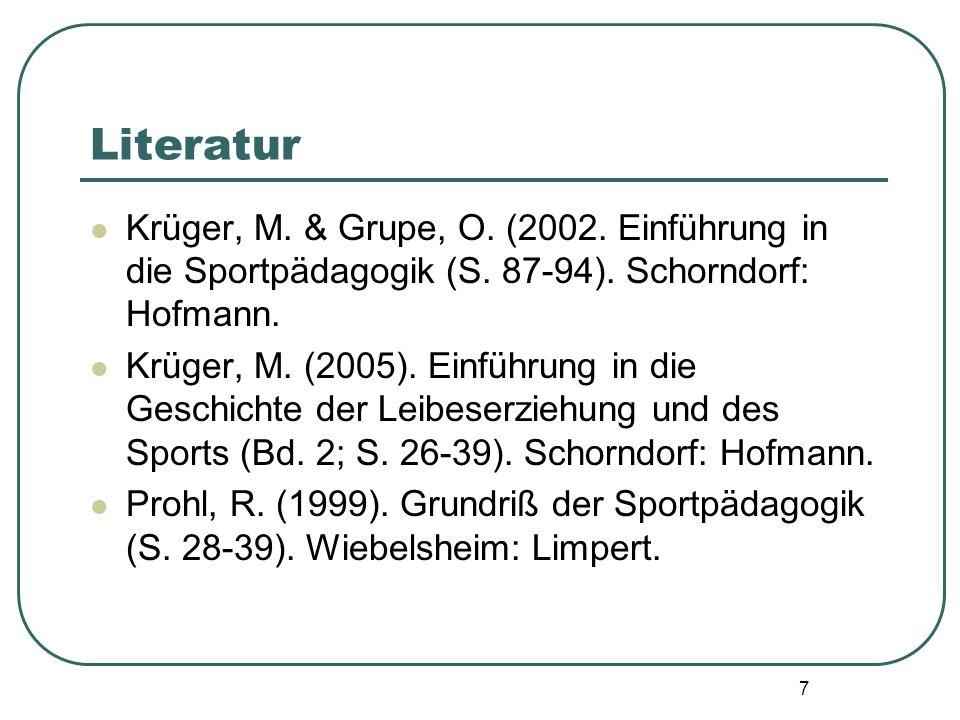 Literatur Krüger, M. & Grupe, O. (2002. Einführung in die Sportpädagogik (S. 87-94). Schorndorf: Hofmann.