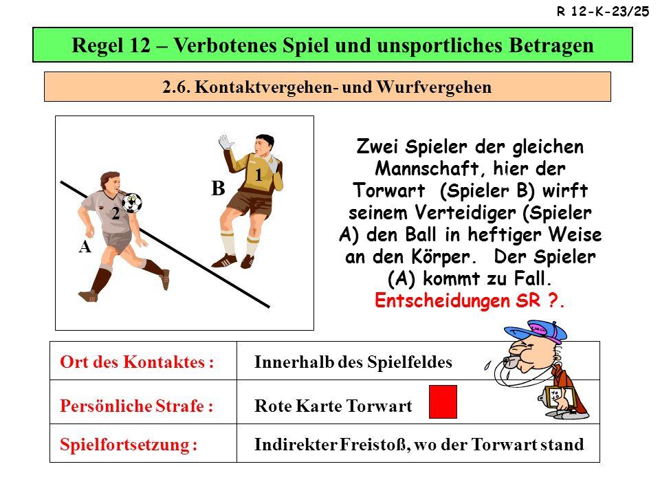 Regel 12 – Verbotenes Spiel und unsportliches Betragen B 1 7