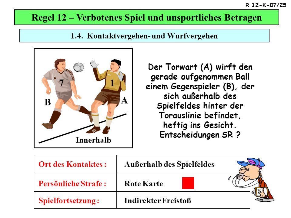 Regel 12 – Verbotenes Spiel und unsportliches Betragen A B 1 7