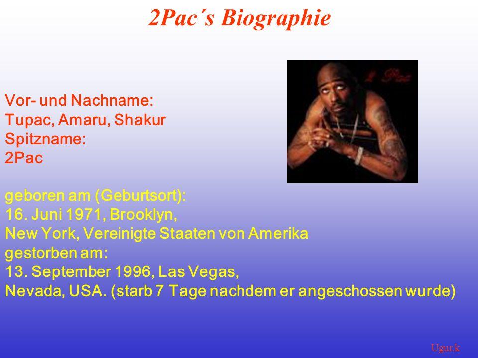 2Pac´s Biographie Vor- und Nachname: Tupac, Amaru, Shakur Spitzname: 2Pac.