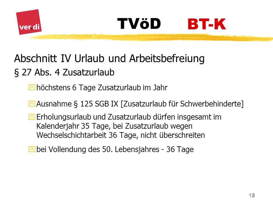 BT-K Abschnitt IV Urlaub und Arbeitsbefreiung § 27 Abs. 4 Zusatzurlaub