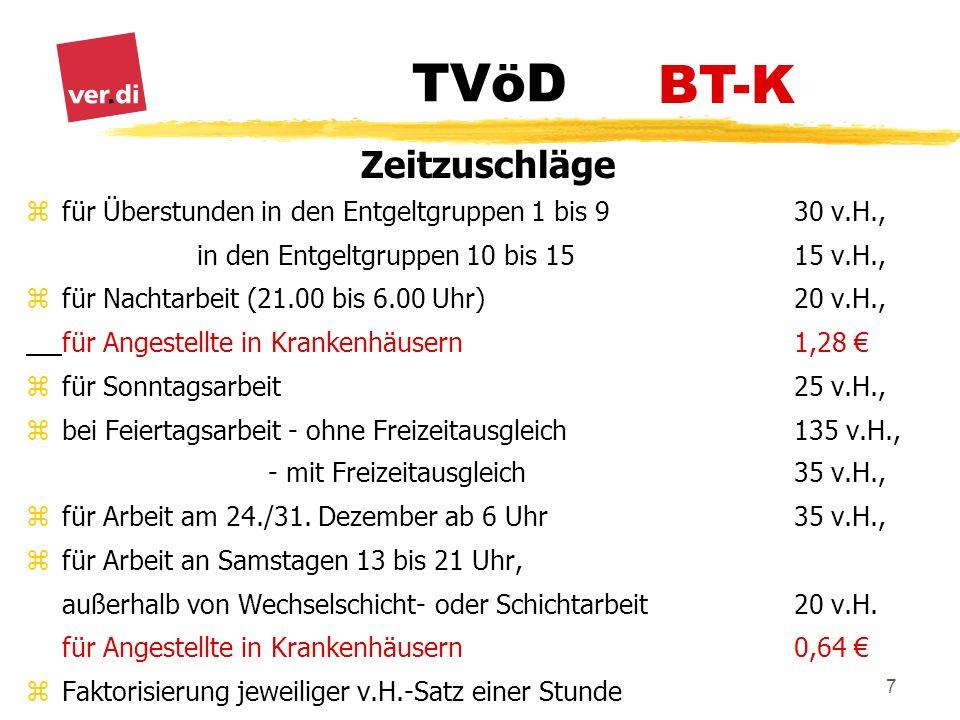 BT-K Zeitzuschläge. für Überstunden in den Entgeltgruppen 1 bis 9 30 v.H., in den Entgeltgruppen 10 bis 15 15 v.H.,
