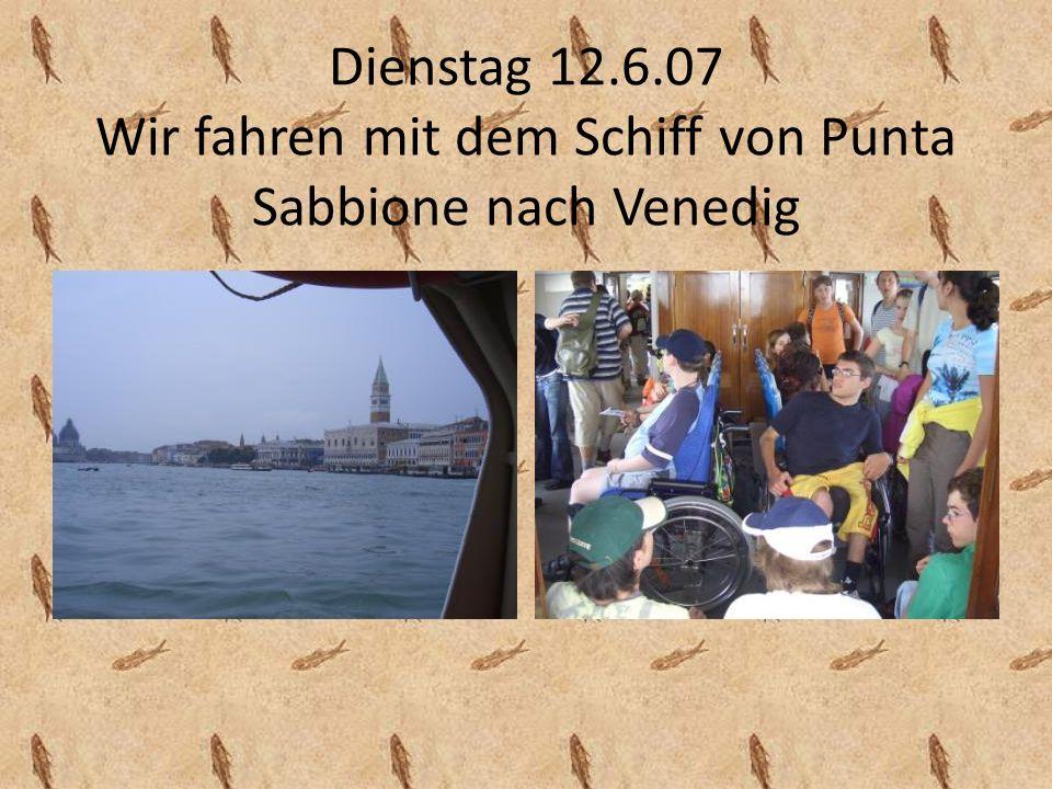 Dienstag 12.6.07 Wir fahren mit dem Schiff von Punta Sabbione nach Venedig