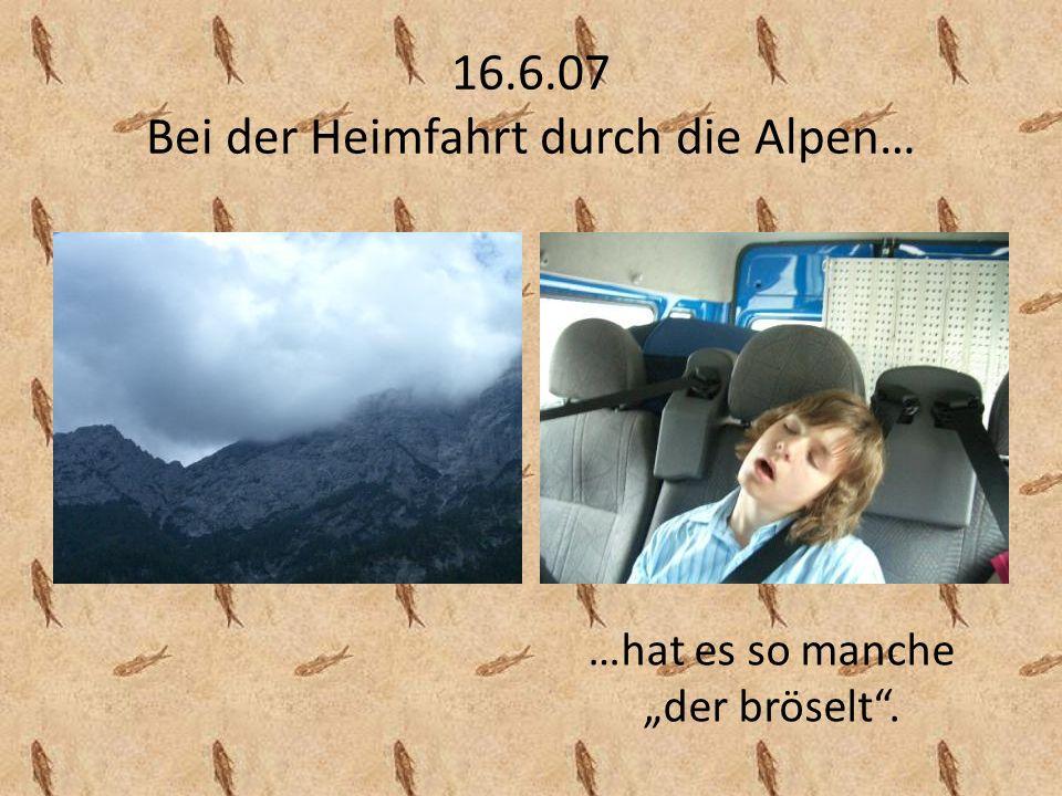 16.6.07 Bei der Heimfahrt durch die Alpen…