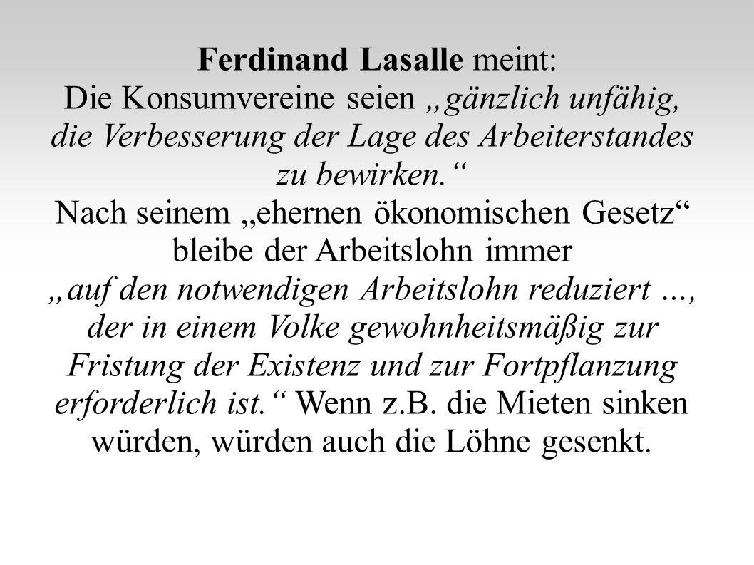 """Ferdinand Lasalle meint: Die Konsumvereine seien """"gänzlich unfähig,"""