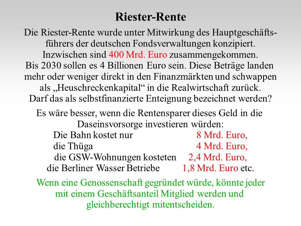 Riester-Rente Die Riester-Rente wurde unter Mitwirkung des Hauptgeschäfts- führers der deutschen Fondsverwaltungen konzipiert.