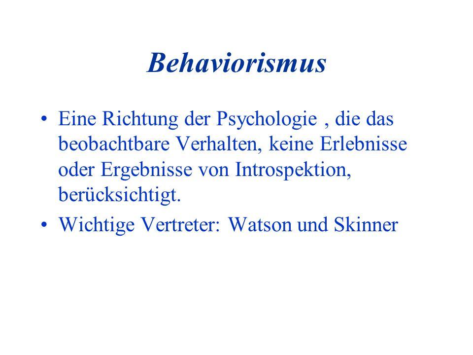 BehaviorismusEine Richtung der Psychologie , die das beobachtbare Verhalten, keine Erlebnisse oder Ergebnisse von Introspektion, berücksichtigt.