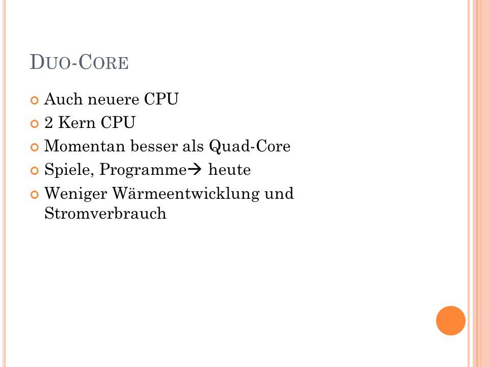 Duo-Core Auch neuere CPU 2 Kern CPU Momentan besser als Quad-Core