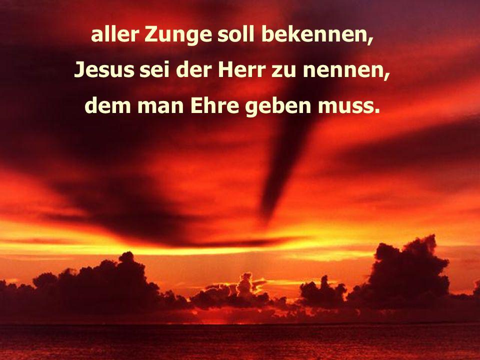 aller Zunge soll bekennen, Jesus sei der Herr zu nennen,