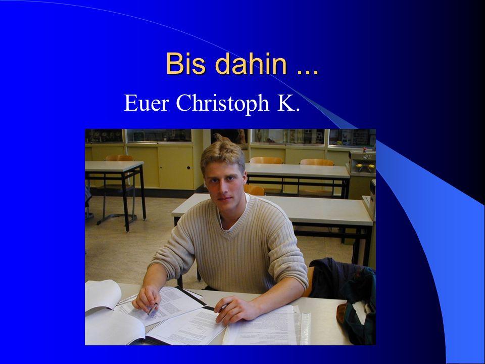 Bis dahin ... Euer Christoph K.