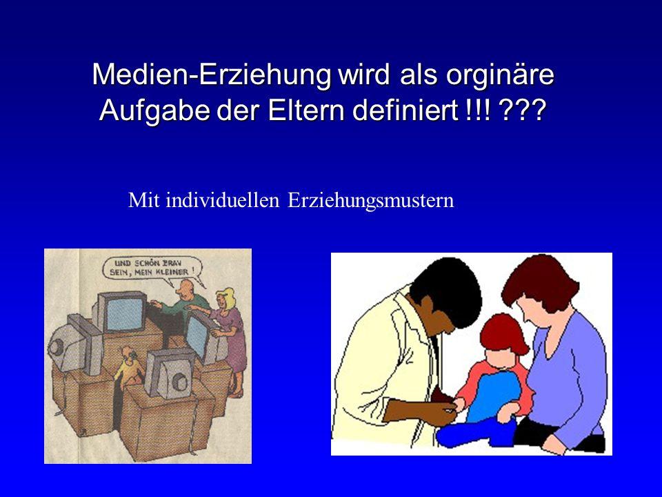Medien-Erziehung wird als orginäre Aufgabe der Eltern definiert !!!