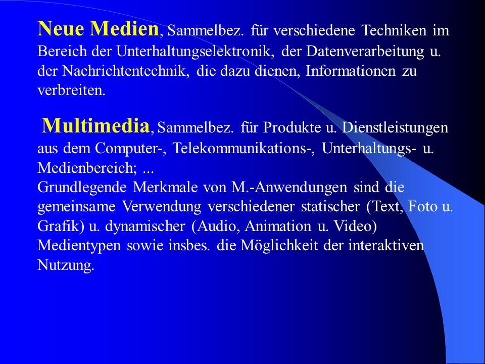 Neue Medien, Sammelbez. für verschiedene Techniken im Bereich der Unterhaltungselektronik, der Datenverarbeitung u. der Nachrichtentechnik, die dazu dienen, Informationen zu verbreiten.