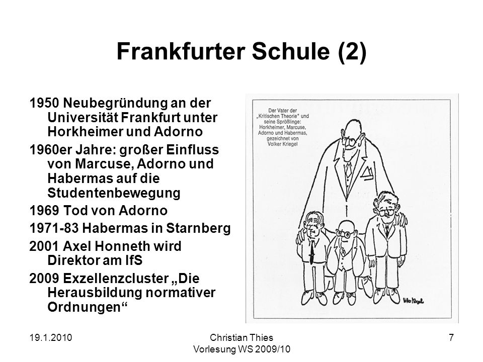 Frankfurter Schule (2)1950 Neubegründung an der Universität Frankfurt unter Horkheimer und Adorno.