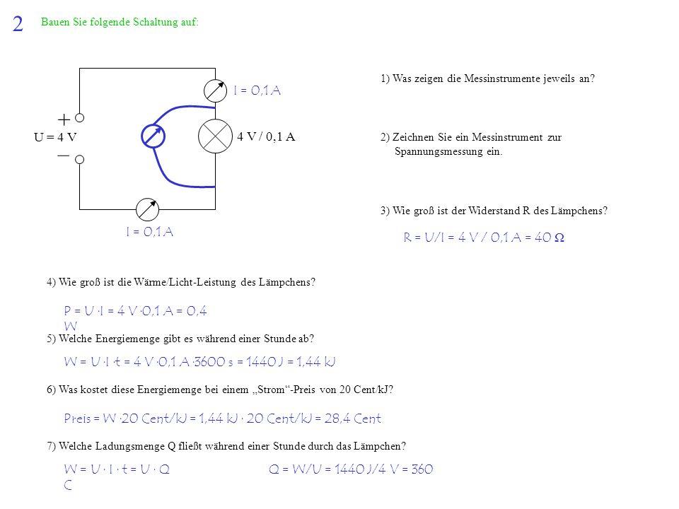 2 Bauen Sie folgende Schaltung auf: + – U = 4 V. 4 V / 0,1 A. 1) Was zeigen die Messinstrumente jeweils an