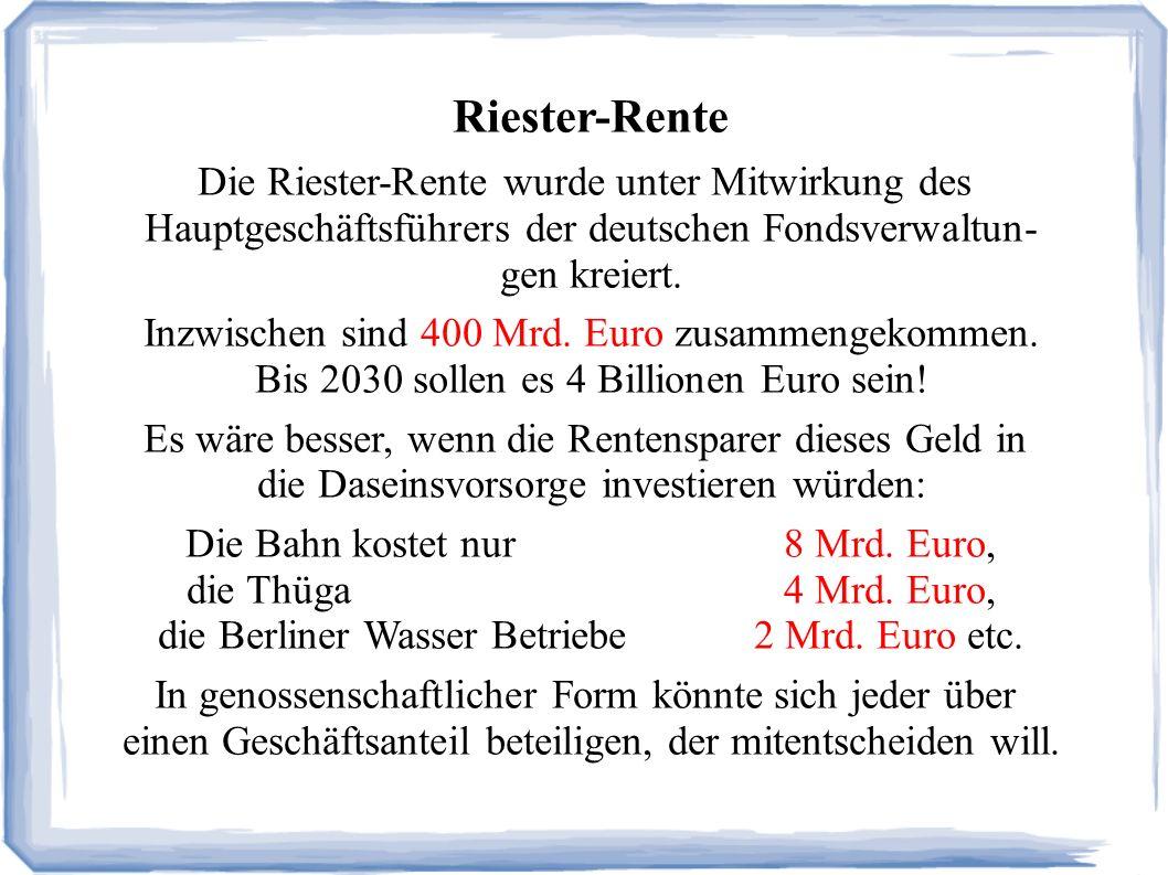 Riester-Rente Die Riester-Rente wurde unter Mitwirkung des