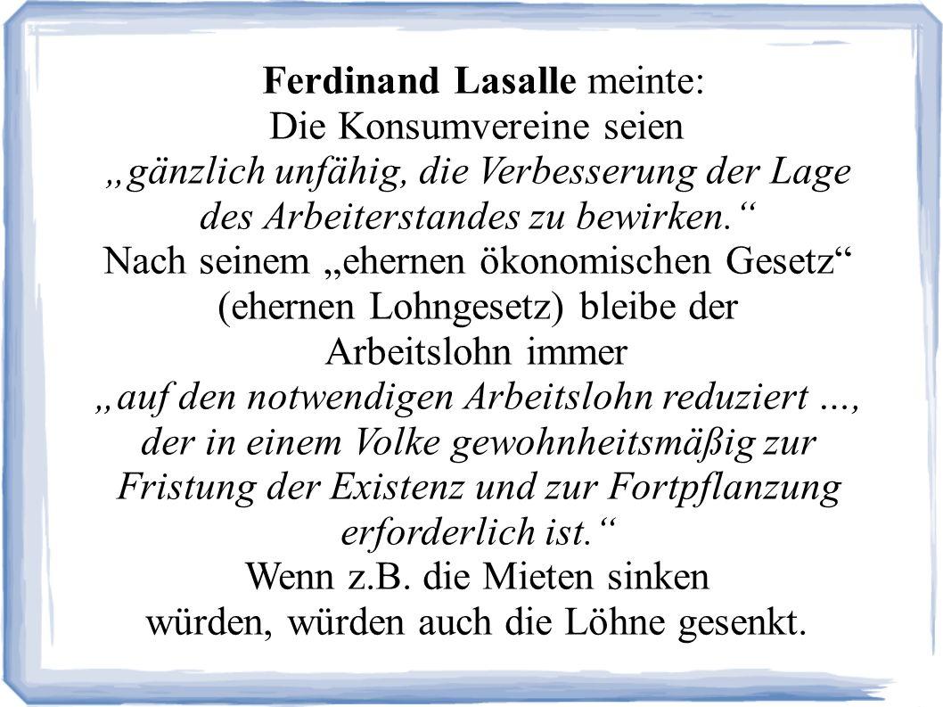 Ferdinand Lasalle meinte: Die Konsumvereine seien
