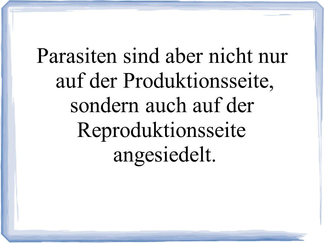 Parasiten sind aber nicht nur auf der Produktionsseite,