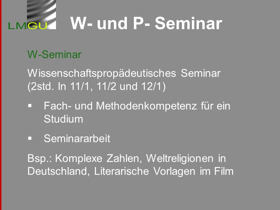 W- und P- Seminar W-Seminar Wissenschaftspropädeutisches Seminar (2std. In 11/1, 11/2 und 12/1) Fach- und Methodenkompetenz für ein Studium.