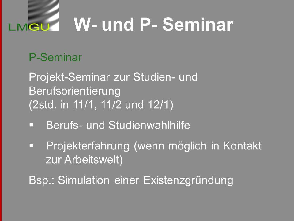 W- und P- SeminarP-Seminar Projekt-Seminar zur Studien- und Berufsorientierung (2std. in 11/1, 11/2 und 12/1)