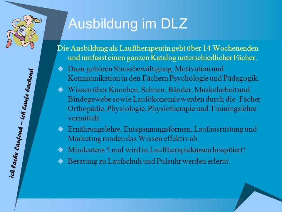 Ausbildung im DLZDie Ausbildung als Lauftherapeutin geht über 14 Wochenenden und umfasst einen ganzen Katalog unterschiedlicher Fächer.
