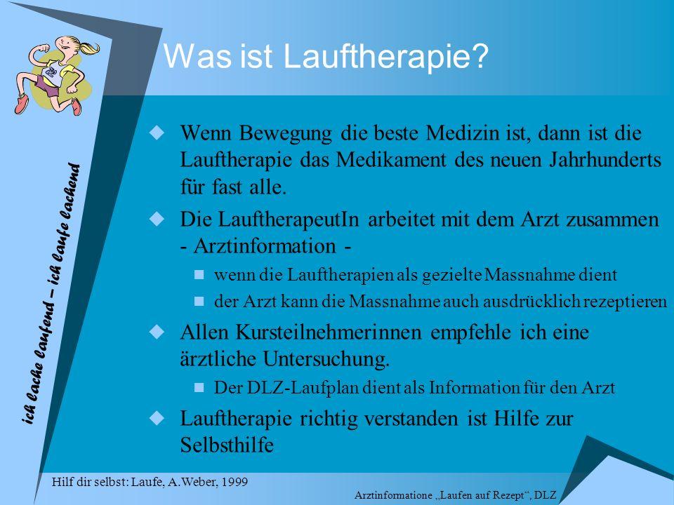 Was ist Lauftherapie Wenn Bewegung die beste Medizin ist, dann ist die Lauftherapie das Medikament des neuen Jahrhunderts für fast alle.