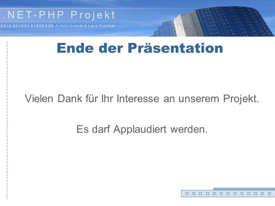 Ende der PräsentationVielen Dank für Ihr Interesse an unserem Projekt. Es darf Applaudiert werden. Ende der Präsentation.