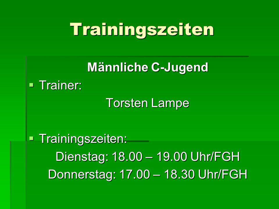 Trainingszeiten Männliche C-Jugend Trainer: Torsten Lampe