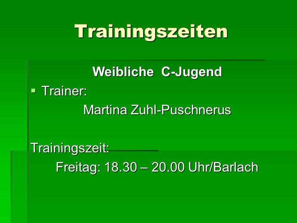 Trainingszeiten Weibliche C-Jugend Trainer: Martina Zuhl-Puschnerus
