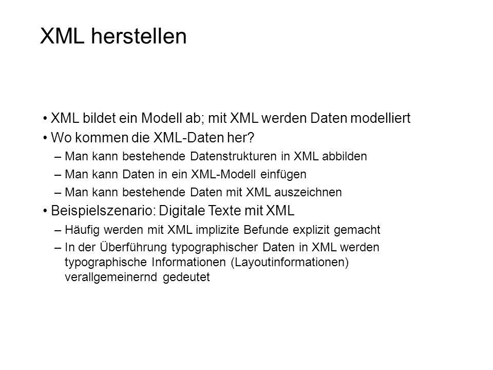 XML herstellen XML bildet ein Modell ab; mit XML werden Daten modelliert. Wo kommen die XML-Daten her