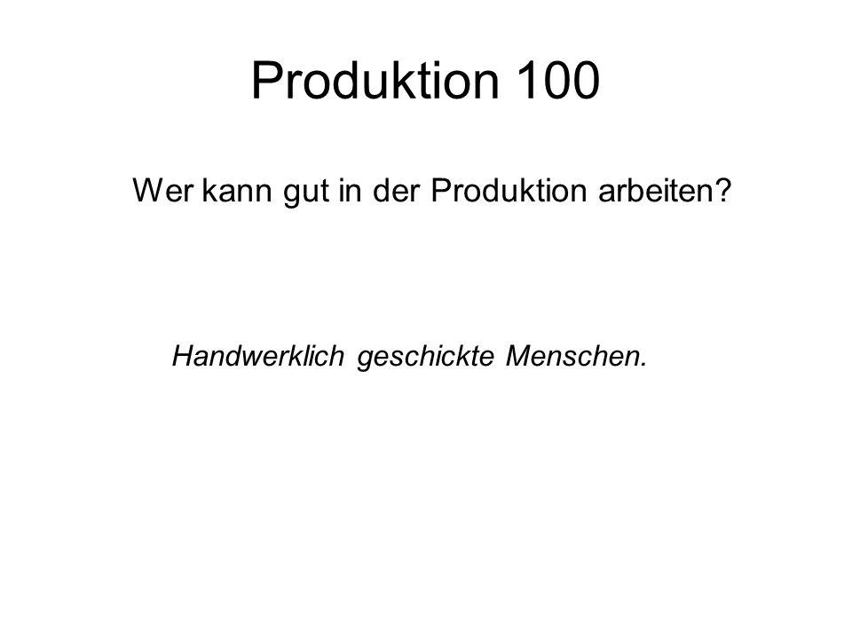 Produktion 100 Wer kann gut in der Produktion arbeiten