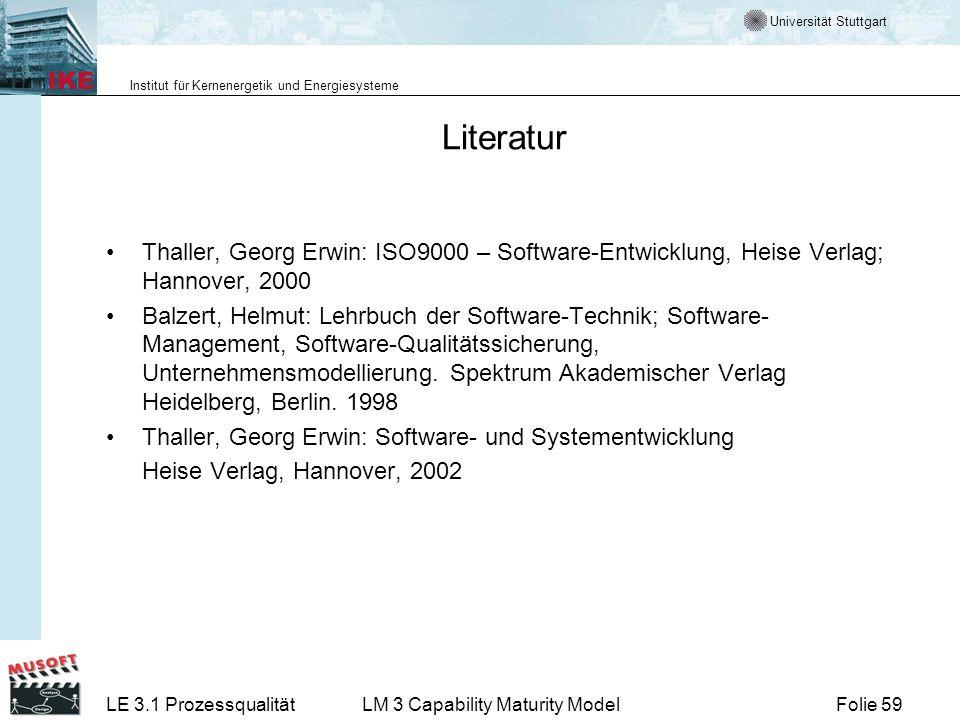Literatur Thaller, Georg Erwin: ISO9000 – Software-Entwicklung, Heise Verlag; Hannover, 2000.