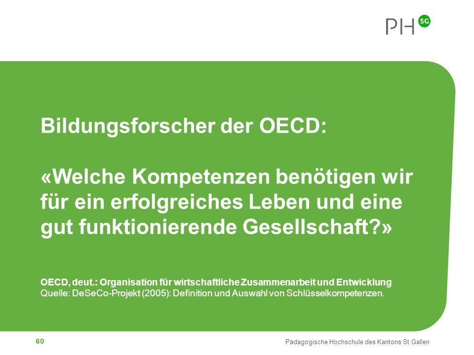 Bildungsforscher der OECD: «Welche Kompetenzen benötigen wir für ein erfolgreiches Leben und eine gut funktionierende Gesellschaft » OECD, deut.: Organisation für wirtschaftliche Zusammenarbeit und Entwicklung Quelle: DeSeCo-Projekt (2005): Definition und Auswahl von Schlüsselkompetenzen.