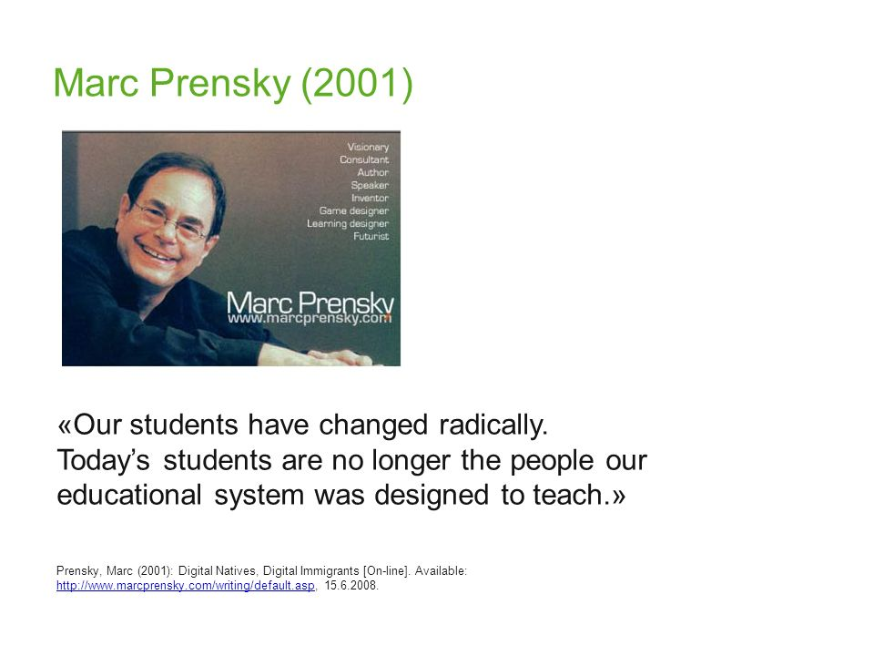 Marc Prensky (2001) «Our students have changed radically. Today's students are no longer the people our educational system was designed to teach.»