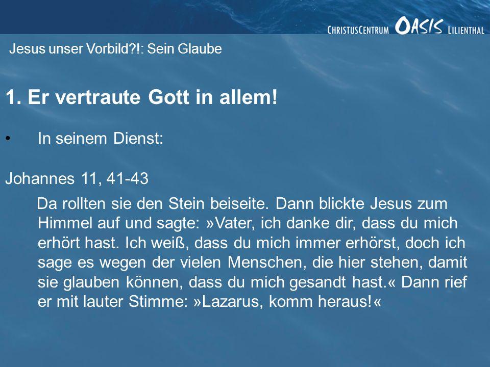 1. Er vertraute Gott in allem!