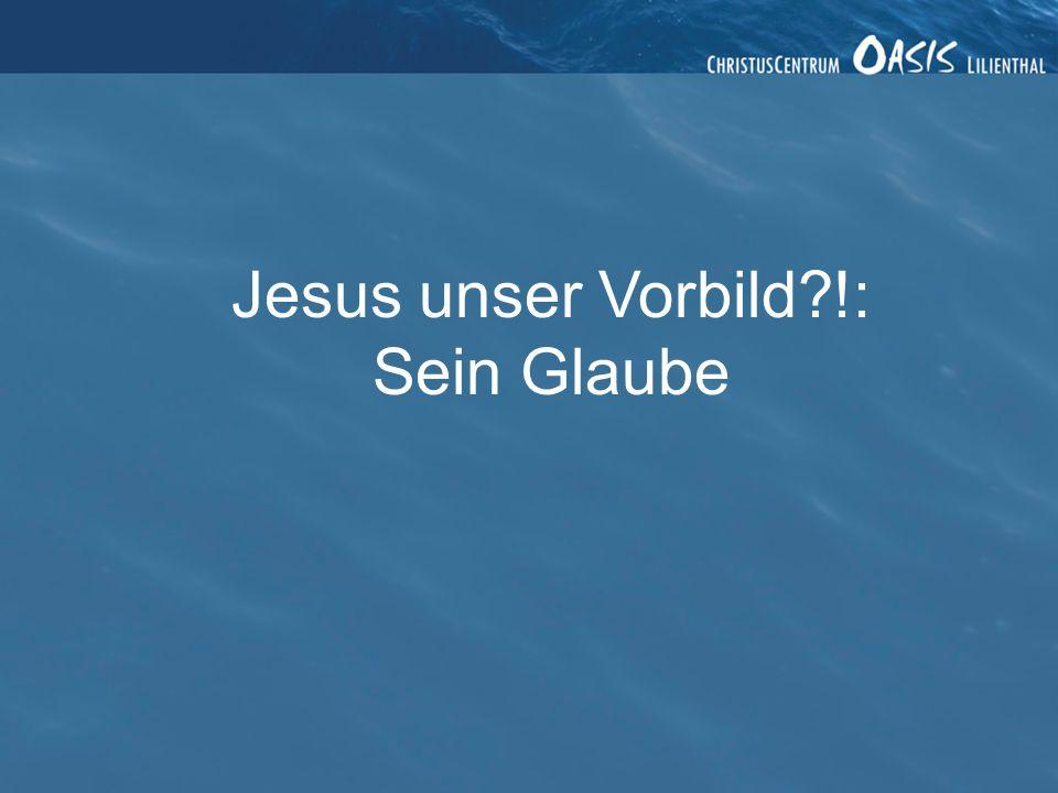 Jesus unser Vorbild !: Sein Glaube