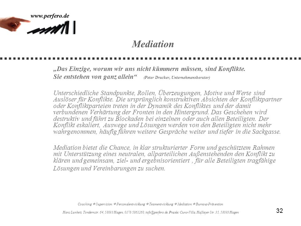 """Mediation """"Das Einzige, worum wir uns nicht kümmern müssen, sind Konflikte. Sie entstehen von ganz allein (Peter Drucker, Unternehmensberater)"""