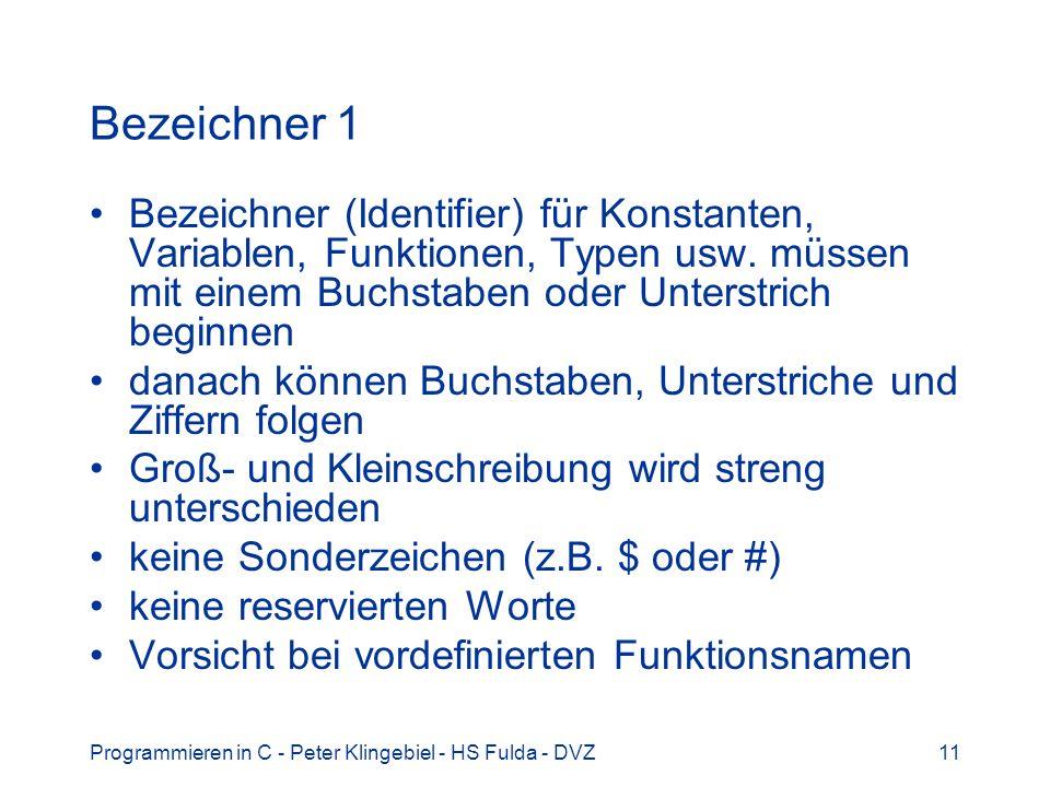 Bezeichner 1 Bezeichner (Identifier) für Konstanten, Variablen, Funktionen, Typen usw. müssen mit einem Buchstaben oder Unterstrich beginnen.