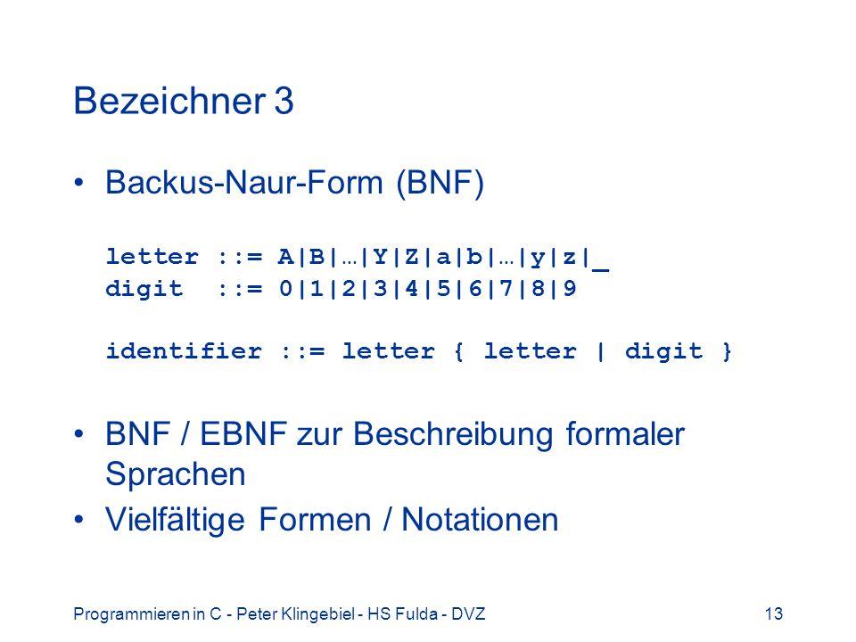 Bezeichner 3 Backus-Naur-Form (BNF) letter ::= A|B|…|Y|Z|a|b|…|y|z|_ digit ::= 0|1|2|3|4|5|6|7|8|9 identifier ::= letter { letter | digit }