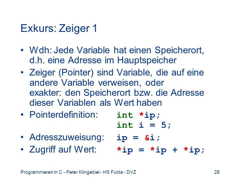 Exkurs: Zeiger 1 Wdh: Jede Variable hat einen Speicherort, d.h. eine Adresse im Hauptspeicher.
