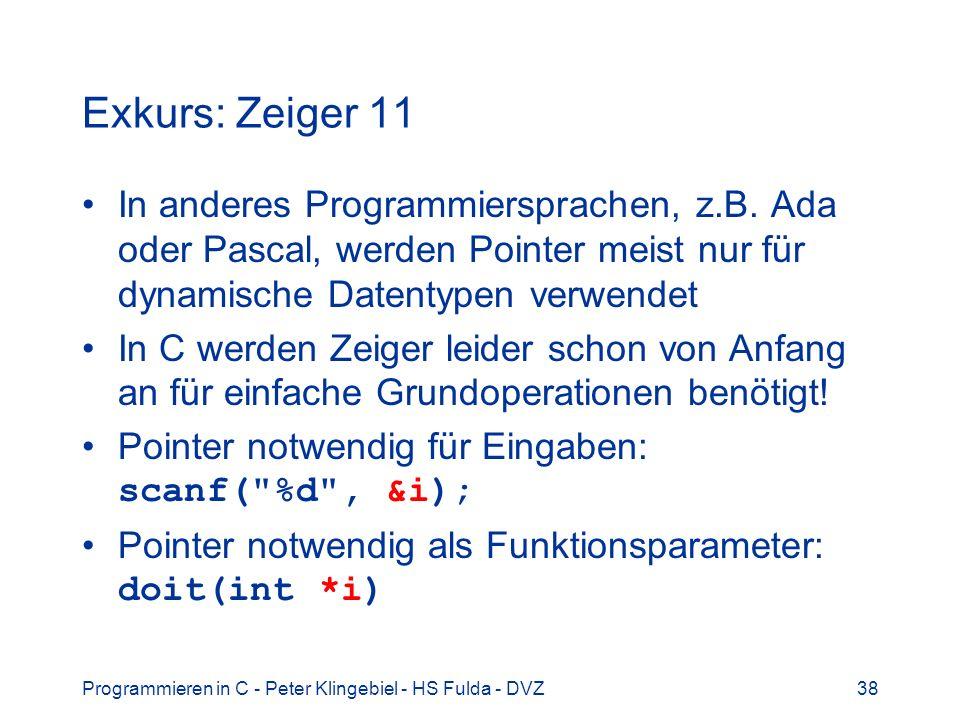 Exkurs: Zeiger 11 In anderes Programmiersprachen, z.B. Ada oder Pascal, werden Pointer meist nur für dynamische Datentypen verwendet.