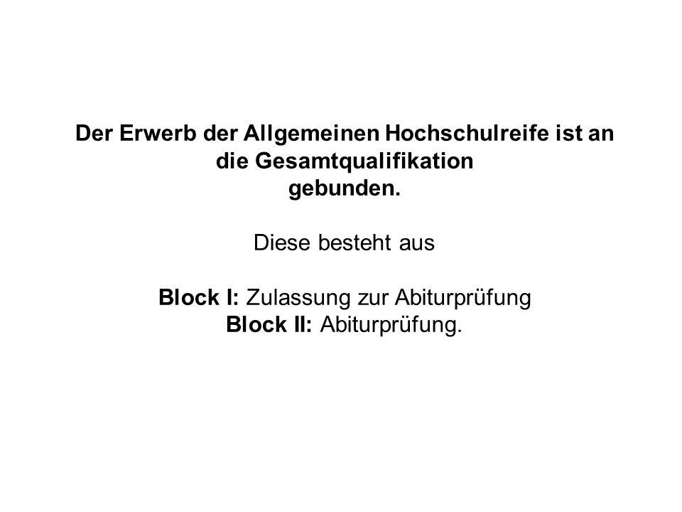 Block I: Zulassung zur Abiturprüfung Block II: Abiturprüfung.