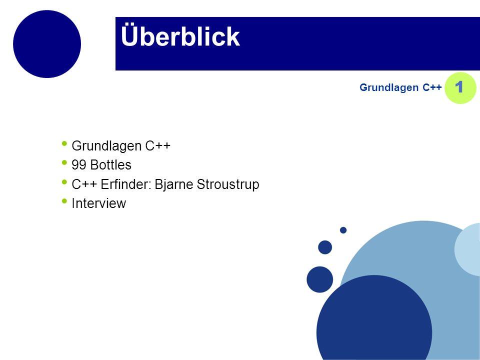 Überblick 1 Grundlagen C++ 99 Bottles C++ Erfinder: Bjarne Stroustrup