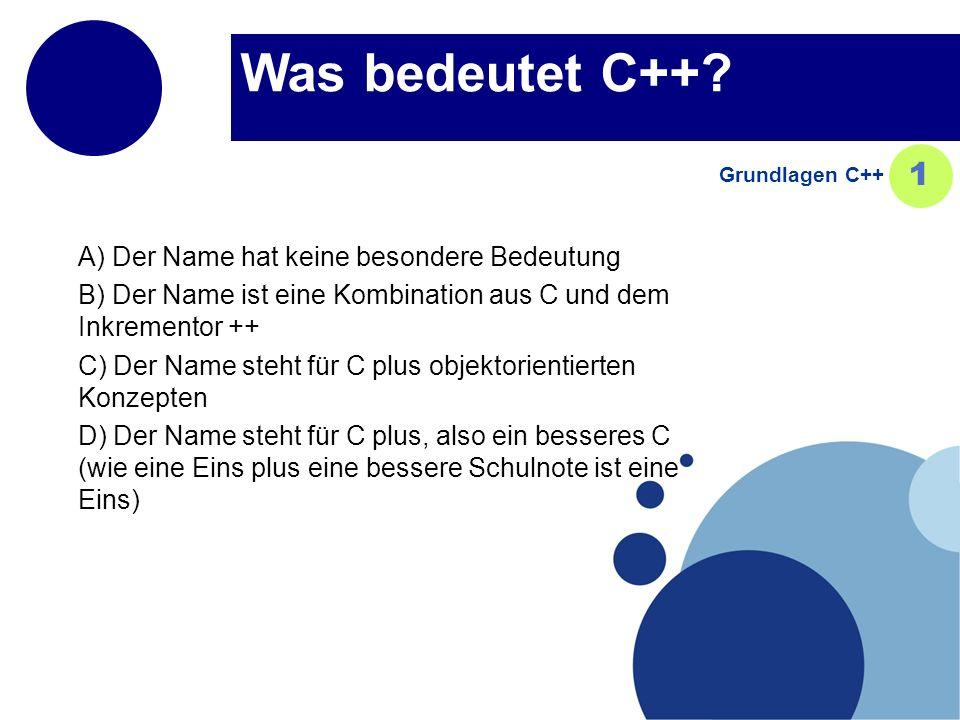 Was bedeutet C++ 1 A) Der Name hat keine besondere Bedeutung