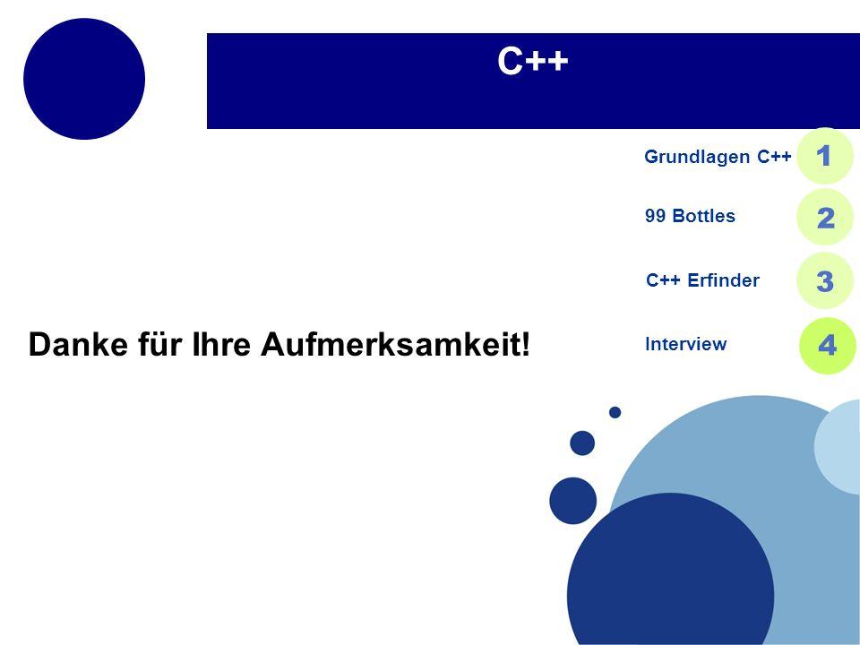 C++ Danke für Ihre Aufmerksamkeit! 1 2 3 4 Grundlagen C++ 99 Bottles