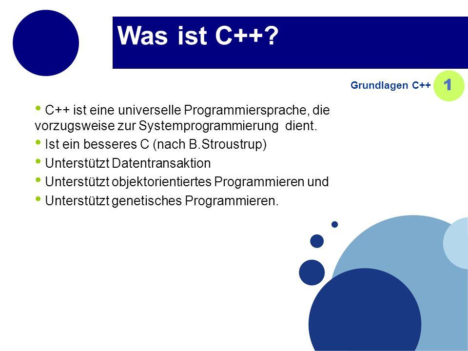 Was ist C++ Grundlagen C++ 1. C++ ist eine universelle Programmiersprache, die vorzugsweise zur Systemprogrammierung dient.