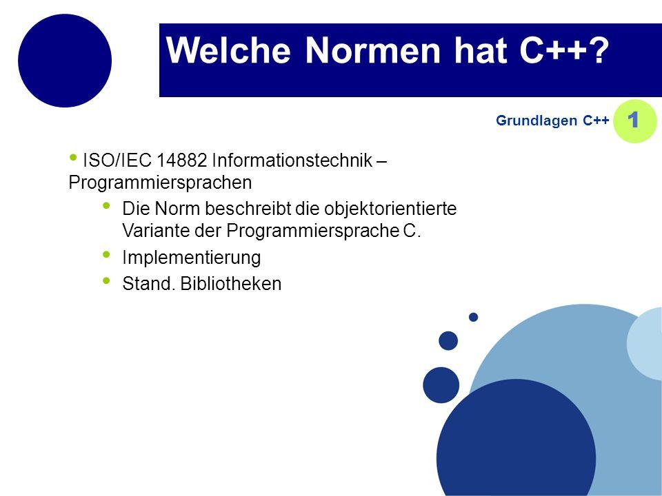 Welche Normen hat C++ Grundlagen C++ 1. ISO/IEC 14882 Informationstechnik – Programmiersprachen.