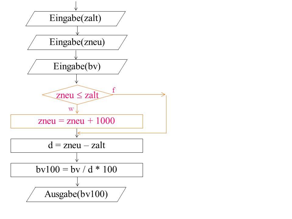 Eingabe(zalt) Eingabe(zneu) Eingabe(bv) zneu  zalt zneu = zneu + 1000