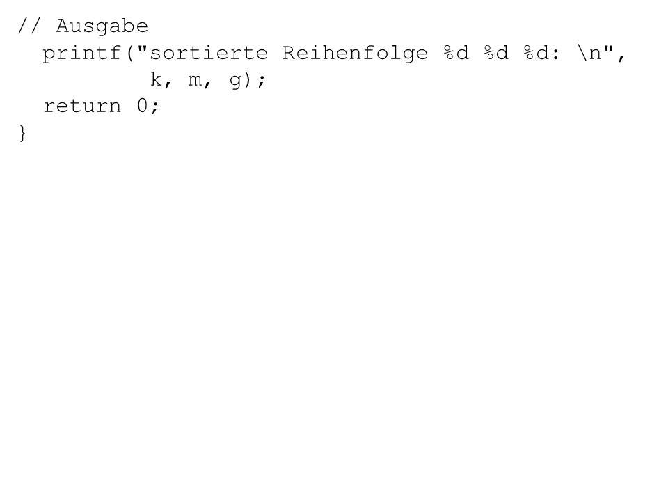printf( sortierte Reihenfolge %d %d %d: \n , k, m, g); return 0; }