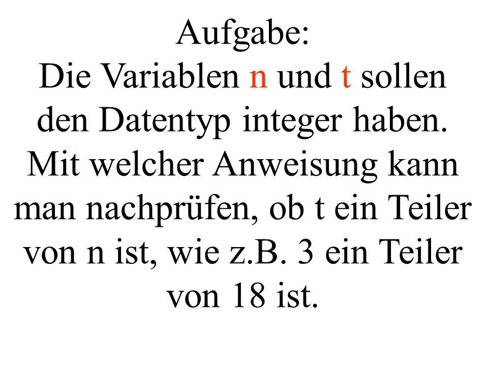 Aufgabe: Die Variablen n und t sollen den Datentyp integer haben